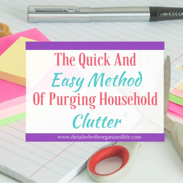 The Quick and Easy Method of Purging Household Clutter