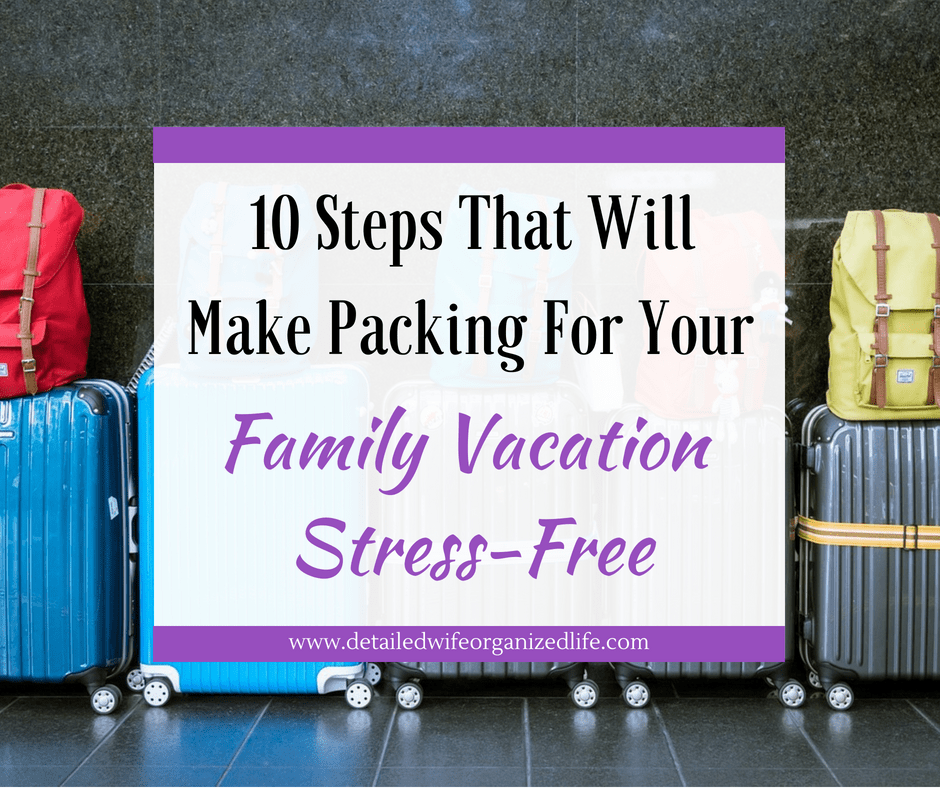 10 Steps That Will Making Packing For Your Family Vacation Stress-Free