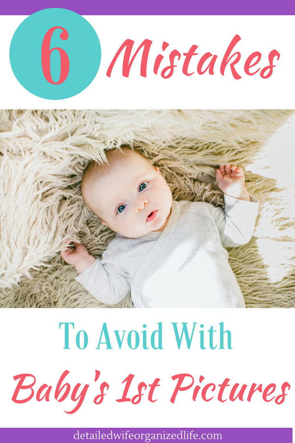 6 Mistakes to Avoid With Baby's 1st Pictures