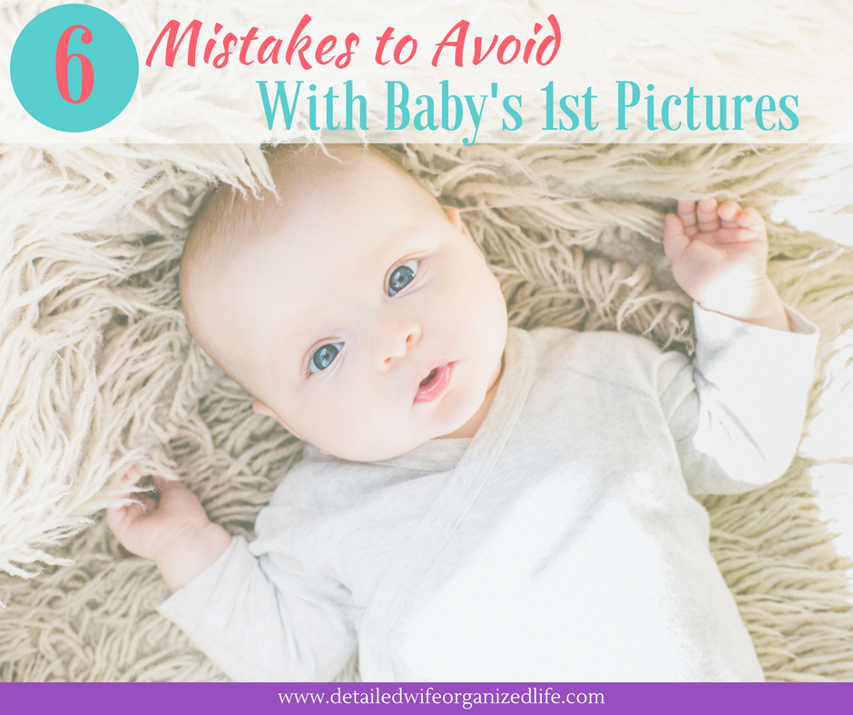 6 Mistakes To Avoid With Baby's First PIctures