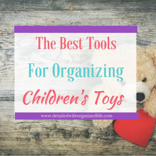 The Best Tools for Organizing Your Children's Toys