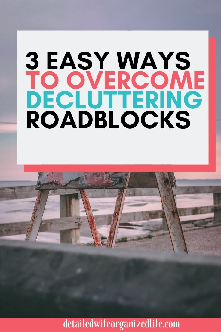 3 Easy Ways to Overcome Decluttering Roadblocks