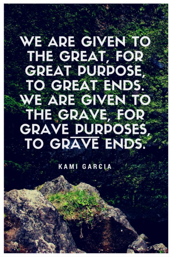 We are given to the great, for great purpose, to great ends. We are given to the grave, for grave purposes, to grave ends.