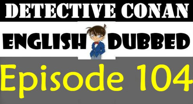 Detective Conan Episode 104 English Dubbed