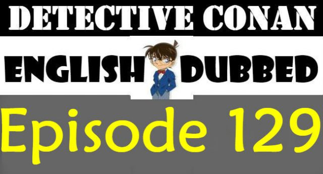 Detective Conan Episode 129 English Dubbed