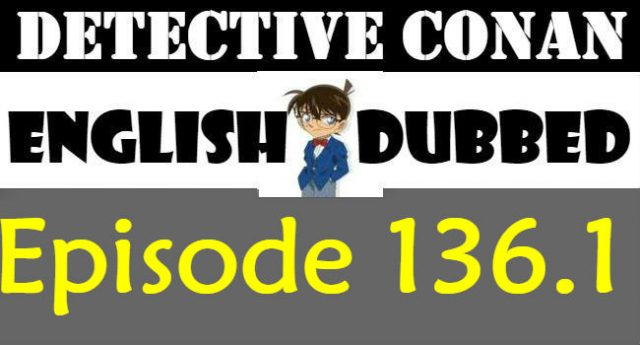 Detective Conan Episode 136.1 English Dubbed