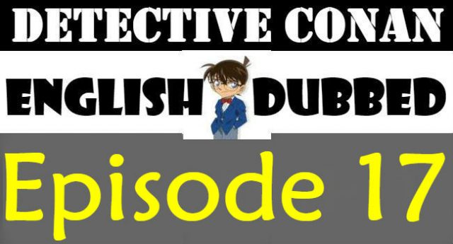 Detective Conan Episode 17 English Dubbed