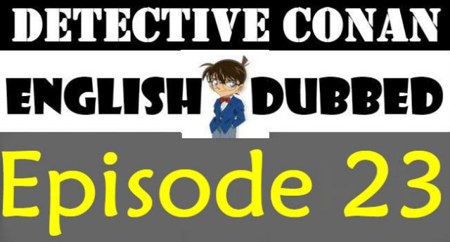 Detective Conan Episode 23 English Dubbed