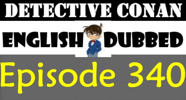 Detective Conan Episode 340 English Dubbed