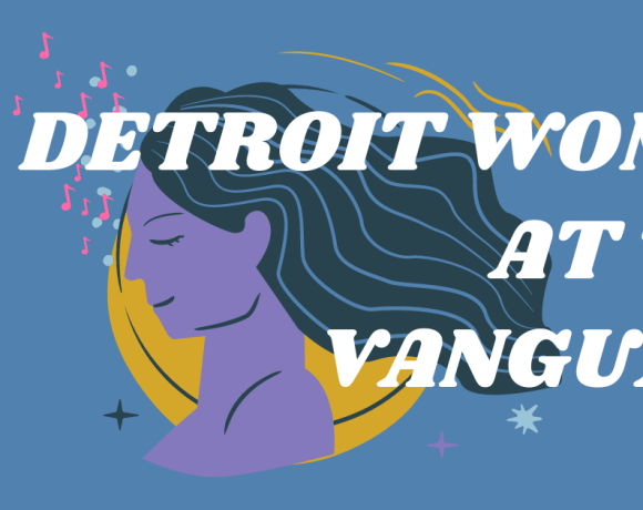 Detroit women at the vanguard, a playlist of essential music right now.