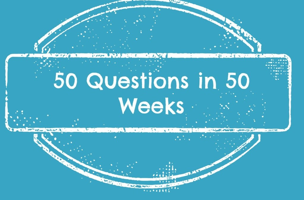 Fifty Questions – Week Two