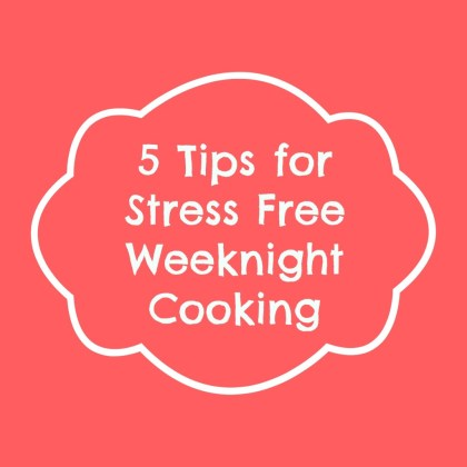 5 Tips for Stress Free Weeknight Cooking - Detours in Life