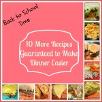 10 More Quick Dinner Recipes – Back to School
