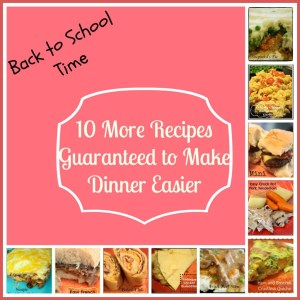 10 More Quick Recipes to Make Dinner Easier for Back to School - Detours in Life