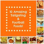 10 Amazing Tailgating and Football Recipes