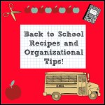 Back to School – Recipes and Organizational Tips!