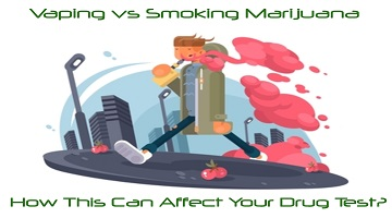 Vaping vs Smoking Marijuana – How This Can Affect Your Drug Test?