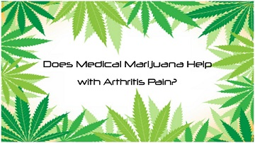 Does Medical Marijuana Really Help with Arthritis Pain?