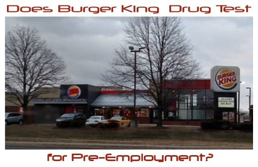 Does Burger King Drug Test for Pre-employment?