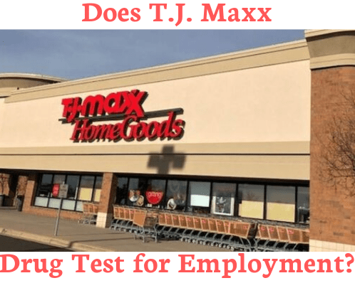 Does T.J. Maxx Drug Test for Employment?