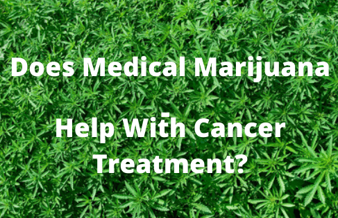 Does Medical Marijuana Really Help With Cancer Treatment?
