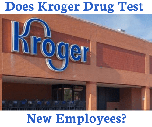 Does Kroger Drug Test New Employees?