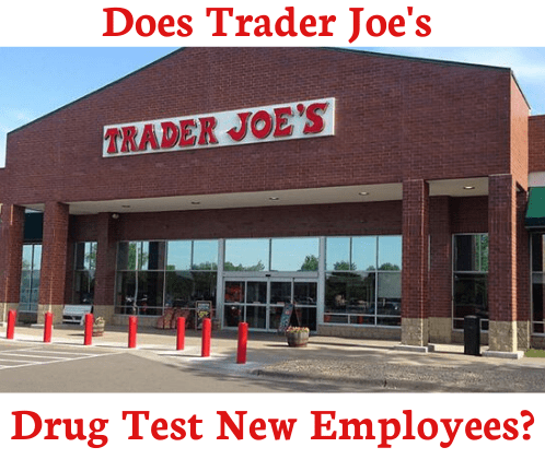 Does Trader Joe's Drug Test New Employees?