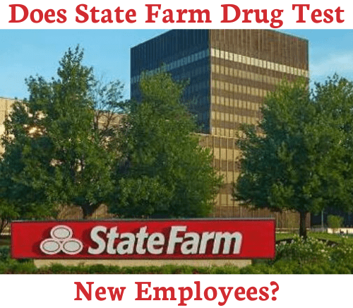 Does State Farm Drug Test New Employees?