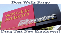 Does Well Fargo Drug Test New Employees?