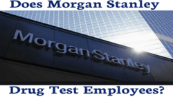 Does Morgan Stanley Drug Test New Employees