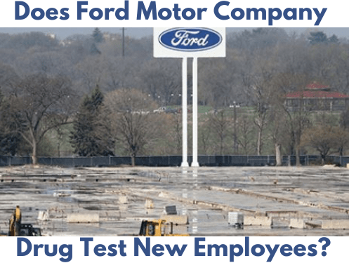 Does Ford Motor Company Drug Test New Employees?