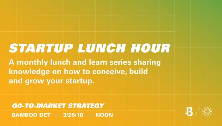 Startup Lunch Hour: Go-To-Market Strategy 6