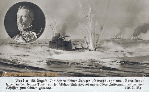 Berlin 20. August (1914). Die beiden kleinen Kreuzer Straßburg und Stralsund haben in den letzten Tagen ein feindliches Unterseeboot auf größere Entfernung mit wenigen Schüssen zum Sinken gebracht.