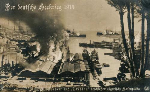 S.M.S. Goeben und S.M.S. Breslau beschießen algerische Hafenplätze