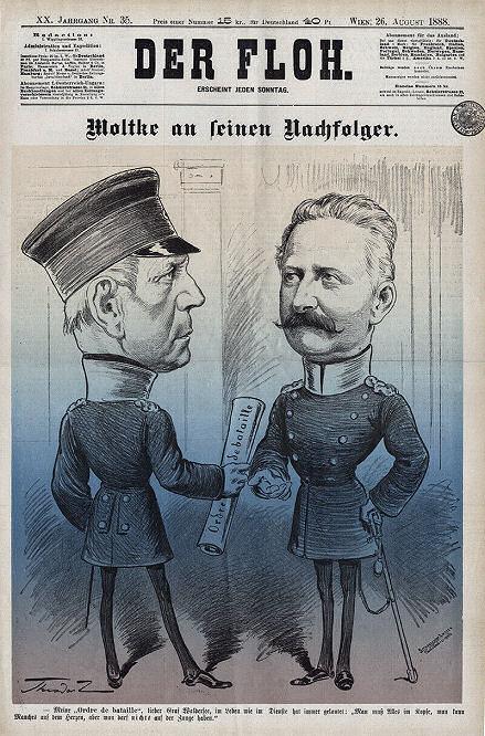 """""""Der Floh"""", Wien 26. August 1888 - Moltke an seinen Nachfolger: Meine """"Ordre de bataille, lieber Graf Waldersee, im Leben wie im Dienste hat immer gelautet: """"Man muß Alles im Kopfe, man kann Manches auf dem Herzen, aber man darf nichts auf der Zunge haben."""""""