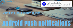 Sending Out Android Push Notification with Ionic.io to Your Users