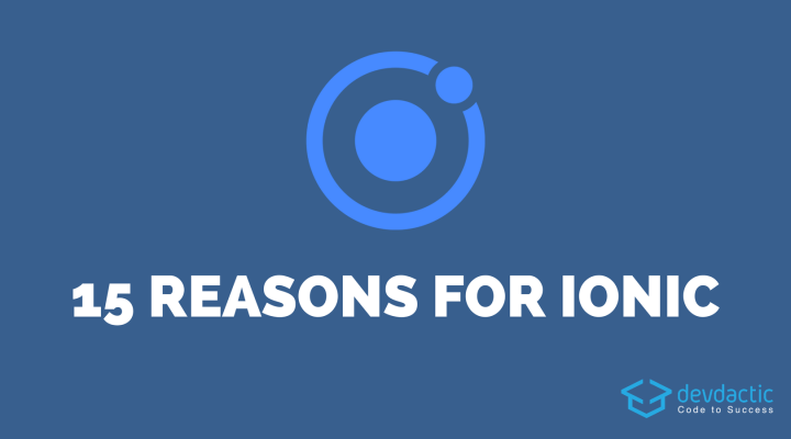 15 Reasons Why You Should Develop Ionic Apps