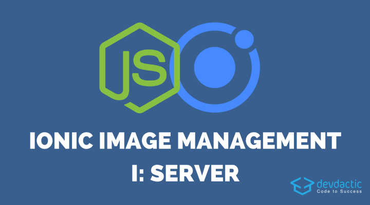 Ionic Image Upload and Management with Node js - Part 1