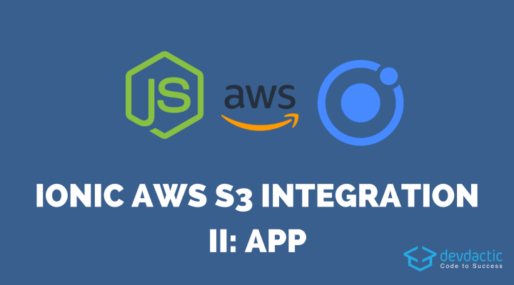 Ionic AWS S3 Integration with NodeJS – Part 2: Ionic App