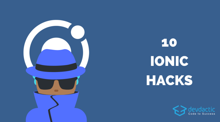 10 Simple Ionic Hacks - Devdactic