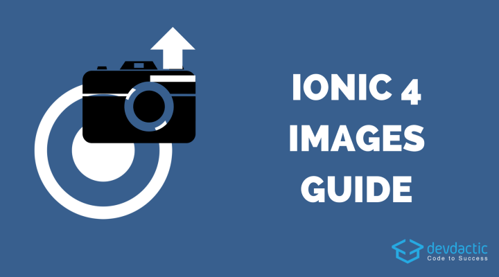 The Ionic 4 Images Guide (Capture, Store & Upload with POST) - Devdactic