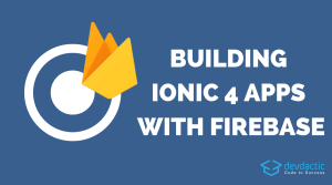 How to Build An Ionic 4 App with Firebase and AngularFire 5