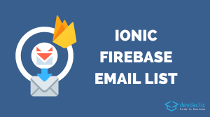 How to Create an Email List with Firebase, Sendfox and Ionic
