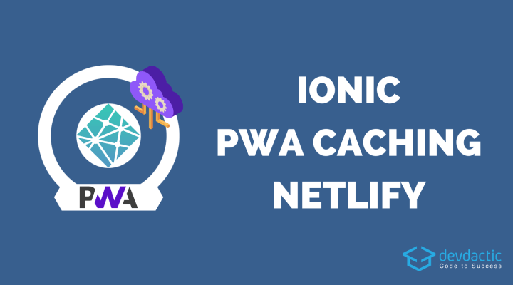 Hosting an Ionic PWA with API Caching on Netlify