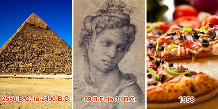 Cleopatra lived closer in time to the building of the first ever Pizza