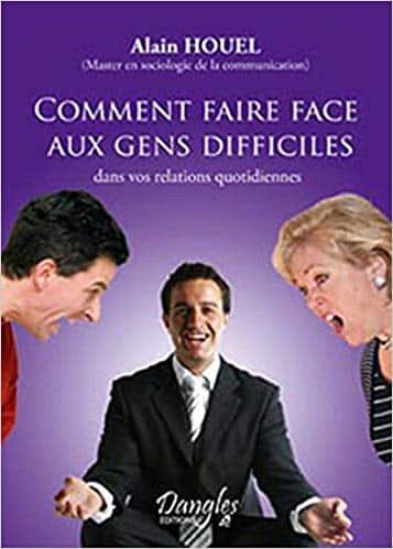 Avis du Livre de Alain M. Houel : Comment faire face aux gens difficiles