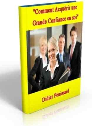 Confiance en soi pdf gratuit livre ebook Comment Acquérir une Grande Confiance en moi Auteur Didier Pénissard