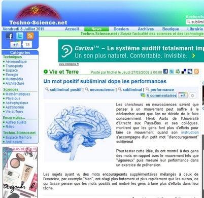 quelques articles des preuves scientifiques des effets des messages subliminaux sur le cerveau. Des chercheurs en neuroscience ont pu constater qu'un messages subliminal positif pouvait doper les performances d'un sujet