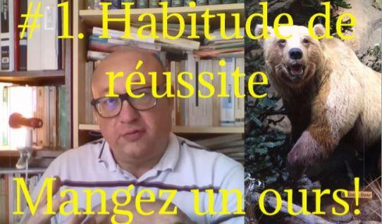 Dans cette première série des 7 habitudes de ceux qui obtiennent ce qu'ils désirent, Didier Pénissard Coach nous invite à manger un ours chaque jour