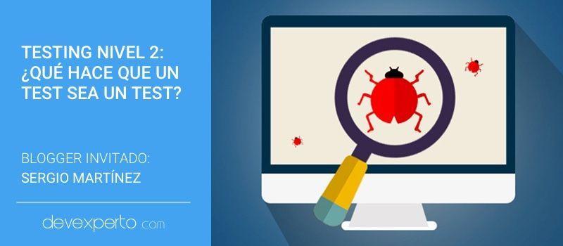 Testing nivel 2: ¿Qué hace que un test sea un Test?